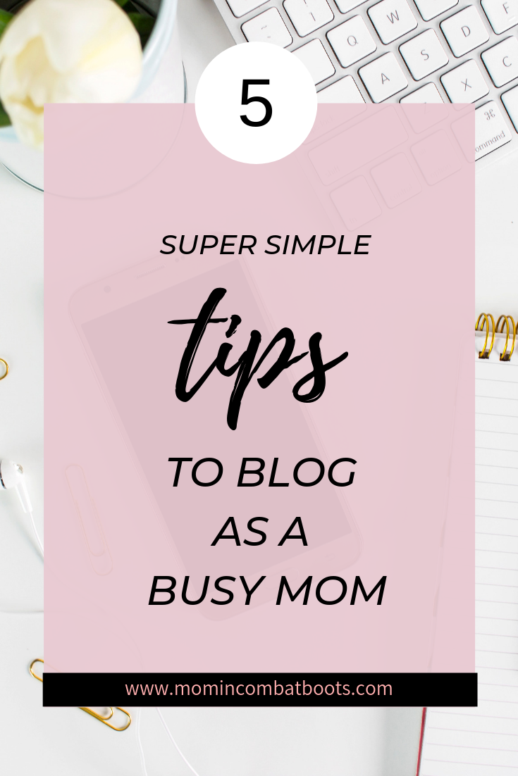 5 Super Simple Tips To Blog As A Busy Mom - Mom In Combat Boots Have you been interested in blogging but feel you just don't have the time? Check out my tips for managing a blog as a busy mom.