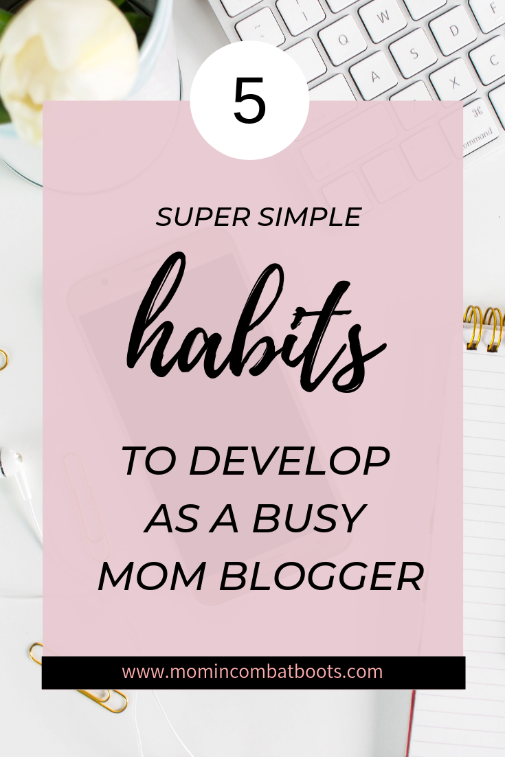5 Super Simple Tips To Blog As A Busy Mom- Mom In Combat Boots. Want to blog but can't find the time. With these simple habits you can successfully manage a blog as a busy mom.