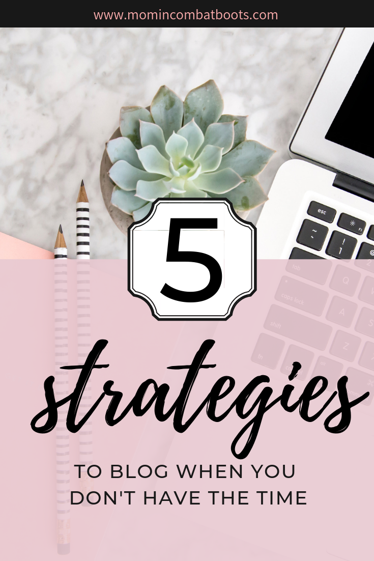 5 Super Simple Tips To Blog As A Busy Mom - Mom In Combat Boots. Try these 5 strategies to help you blog when you don't have time.