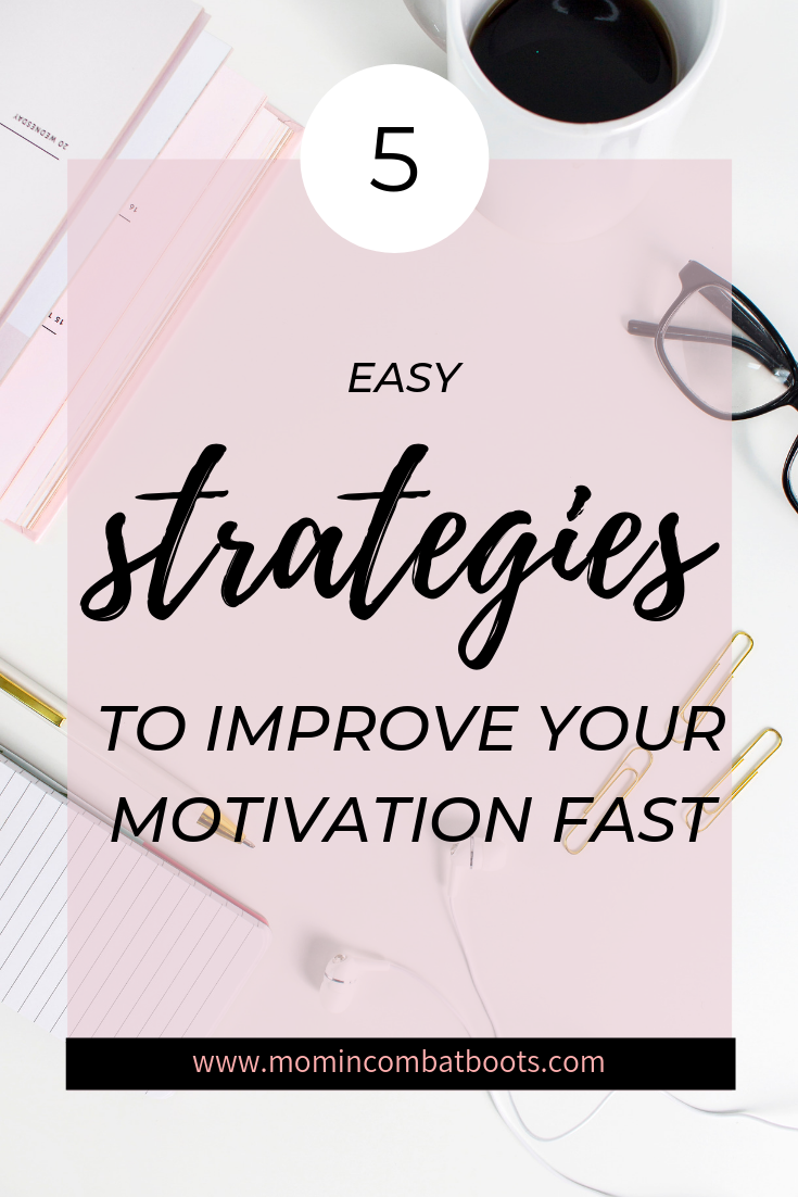 5 Ways to Improve your Motivation Fast | Mom In Combat Boots