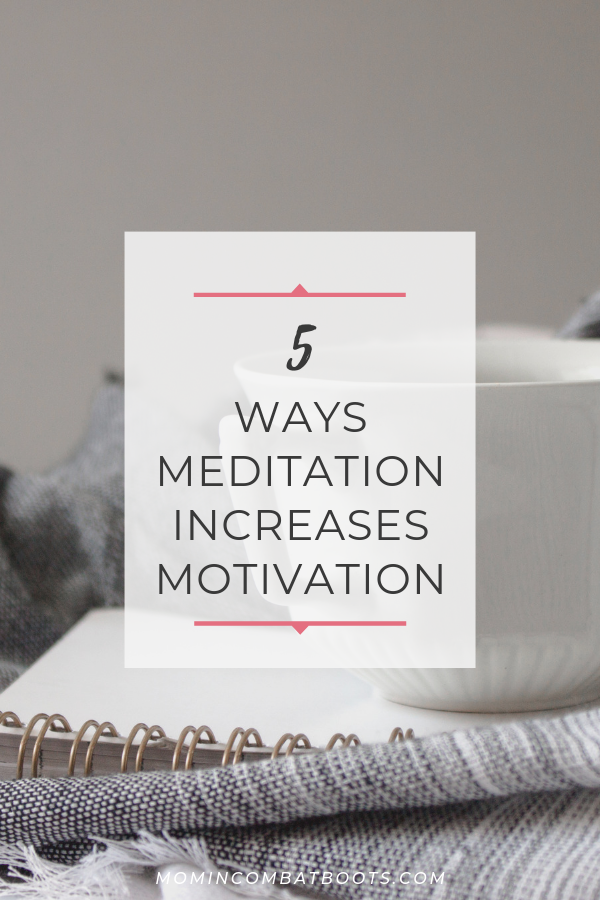 5 Benefits of Meditation for Motivation | Mom in Combat Boots How to use meditation to increase your motivation.