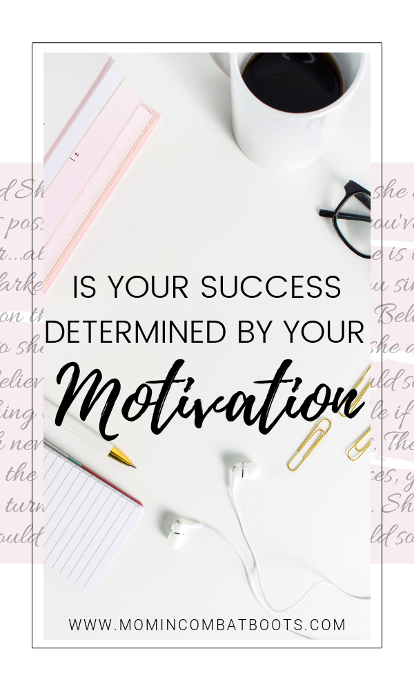 Is Motivation the key to success | Ashley @ Mom in Combat Boots