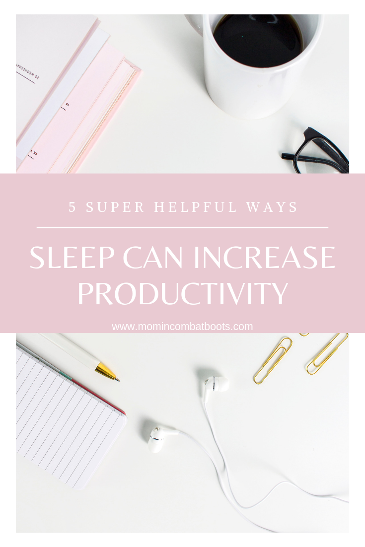 5 Ways Sleep Can Increase Your Productivity | Mom in Combat Boots . Getting the proper amount of sleep each night will help you to be more alert and productive each day. Increase productivity by getting more sleep.
