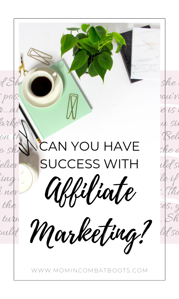Can you have affiliate marketing success? | Mom In Combat Boots . Can you have affiliate marketing success? Sure you can, but you can't expect to just throw your link around waiting for the money. Check out these tips for affiliate marketing success.