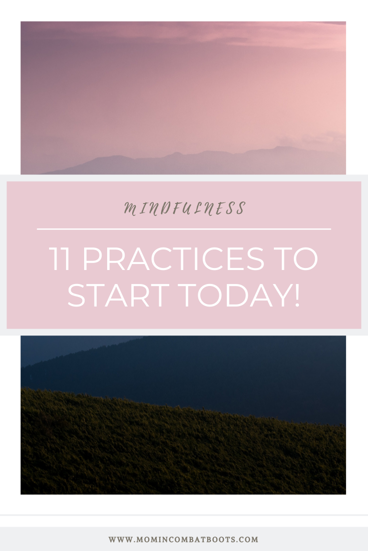 11 Mindfulness Practices || Mom In Combat Boots  When you think of mindfulness the first thought is often meditation. Sitting in a quiet room focused on one thought or feeling. And while meditation may be the most effective way to achieve mindfulness, it can be hard to shut our brains off and focus in silence.